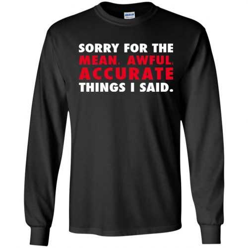 Sorry for the mean awful accurate things I said shirt, hoodie - image 55 500x500