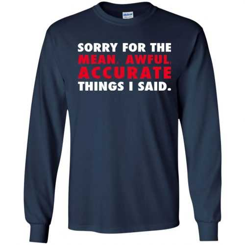 Sorry for the mean awful accurate things I said shirt, hoodie - image 56 500x500