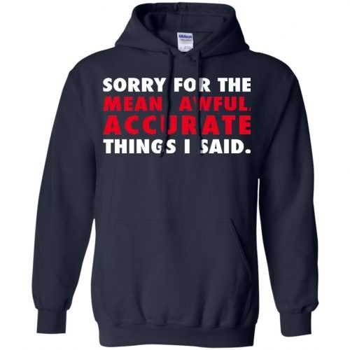 Sorry for the mean awful accurate things I said shirt, hoodie - image 58 500x500