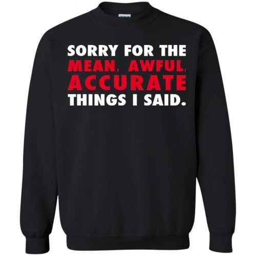 Sorry for the mean awful accurate things I said shirt, hoodie - image 59 500x500