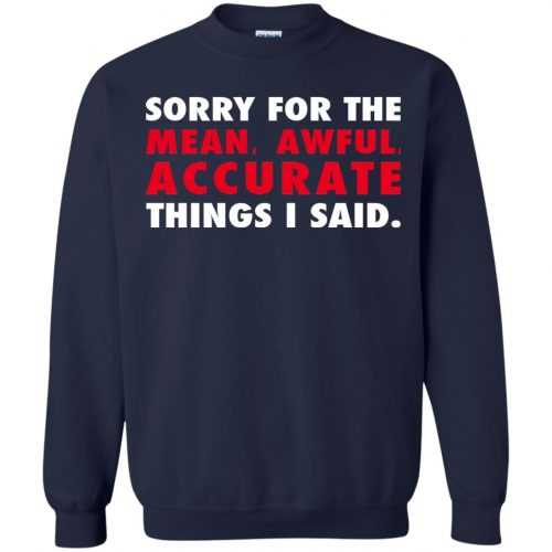 Sorry for the mean awful accurate things I said shirt, hoodie - image 60 500x500