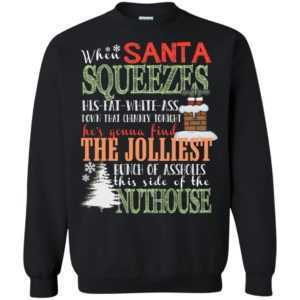 When Santa SQUEEZES his fat white ass down that chimney tonight Christmas sweater, t-shirt - image 626 300x300