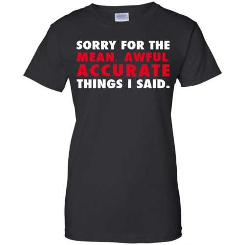 Sorry for the mean awful accurate things I said shirt, hoodie - image 63 500x500