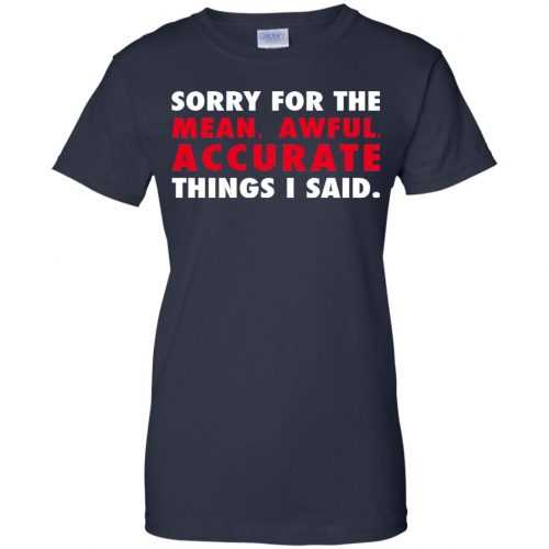 Sorry for the mean awful accurate things I said shirt, hoodie - image 64 500x500