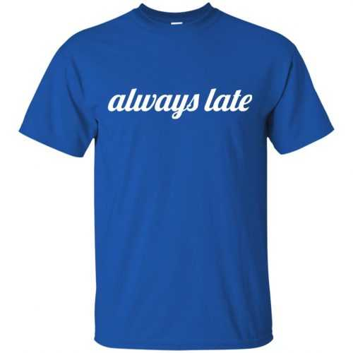 Always late funny shirt, hoodie - image 645 500x500