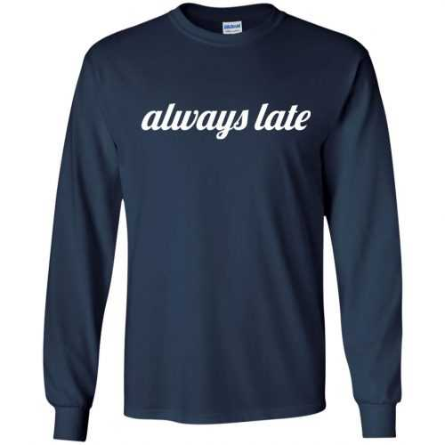 Always late funny shirt, hoodie - image 648 500x500