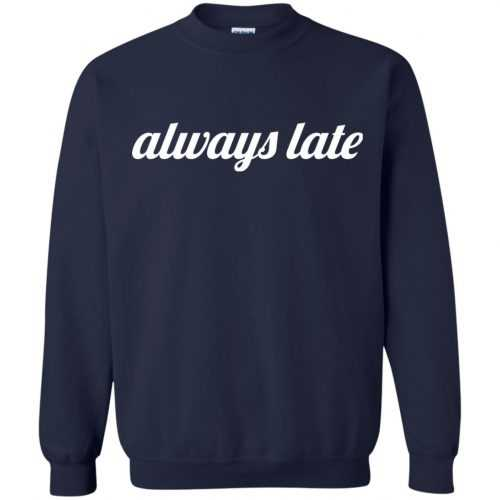 Always late funny shirt, hoodie - image 652 500x500