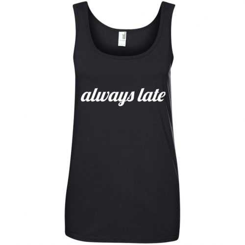 Always late funny shirt, hoodie - image 653 500x500