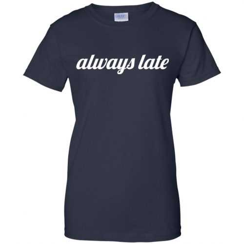Always late funny shirt, hoodie - image 656 500x500