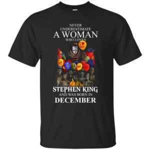 Never Underestimate A Woman Who Loves Stephen King And Was Born In December shirt - image 709 300x300