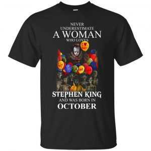 Never Underestimate A Woman Who Loves Stephen King And Was Born In October shirt - image 735 300x300