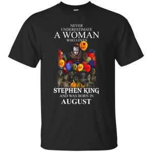 Never Underestimate A Woman Who Loves Stephen King And Was Born In August shirt - image 761 300x300