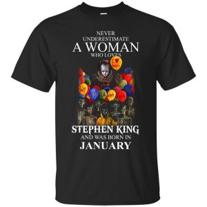 Never Underestimate A Woman Who Loves Stephen King And Was Born In January shirt - image 852 300x300