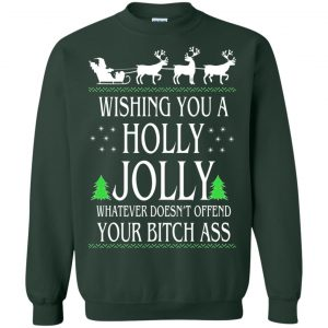 Wishing you a holly jolly whatever doesn't offend your bitch ass shirt, sweater - image 1213 300x300