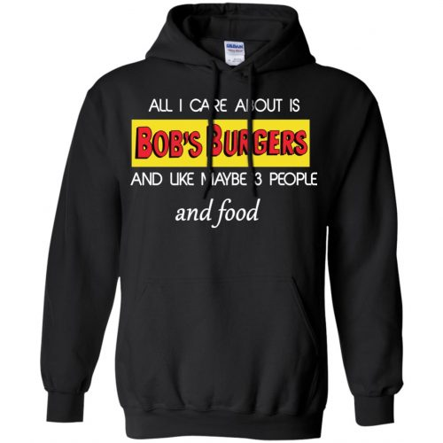 All I Care About Is Bob's Burgers and Like Maybe 3 People and Food shirt - image 600 500x500