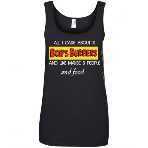 All I Care About Is Bob's Burgers and Like Maybe 3 People and Food shirt - image 604 500x500