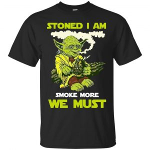 Yoda: Stoned I am Smoke More We Must Shirt, Hoodie - image 1001 300x300