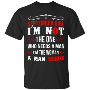 September Girl I'm Not The One Who Needs A Man Shirt, Hoodie - image 1313 300x300