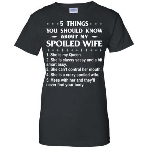 5 Things You Should Know About My Spoiled Wife shirt & sweatshirts - image 1948 500x500