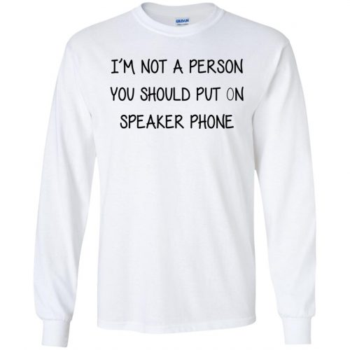i'm not a person you should put on speaker phone - image 2249 500x500