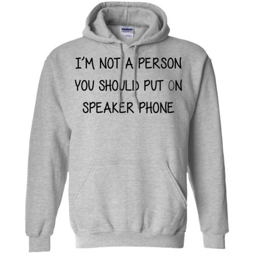 i'm not a person you should put on speaker phone - image 2250 500x500