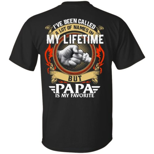 Backside: I Have Been Called A Lot Of Names In My Lifetime But Papa Is My Favorite Shirt - image 2297 500x500