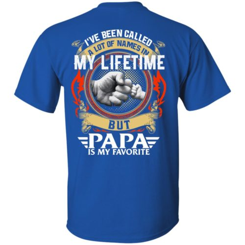 Backside: I Have Been Called A Lot Of Names In My Lifetime But Papa Is My Favorite Shirt - image 2298 500x500