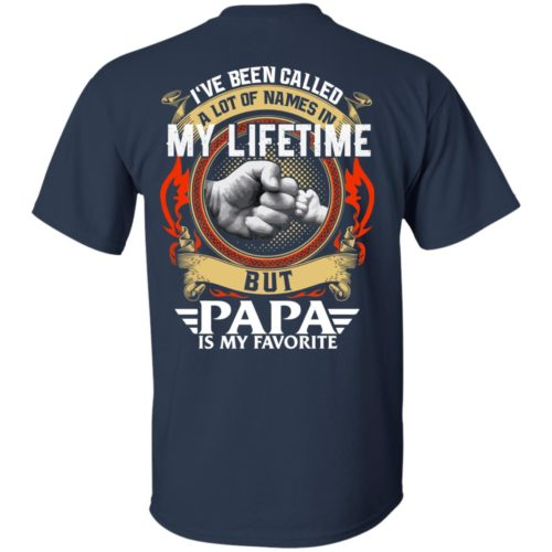 Backside: I Have Been Called A Lot Of Names In My Lifetime But Papa Is My Favorite Shirt - image 2299 500x500