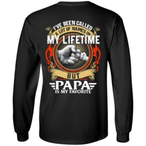 Backside: I Have Been Called A Lot Of Names In My Lifetime But Papa Is My Favorite Shirt - image 2300 300x300