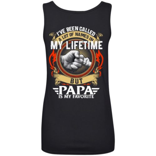 Backside: I Have Been Called A Lot Of Names In My Lifetime But Papa Is My Favorite Shirt - image 2306 500x500