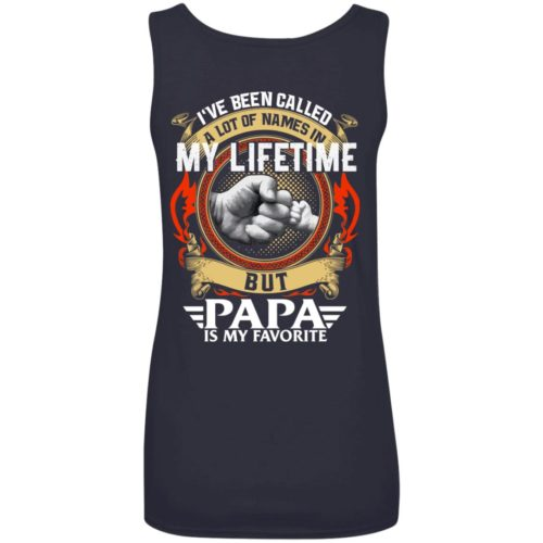 Backside: I Have Been Called A Lot Of Names In My Lifetime But Papa Is My Favorite Shirt - image 2307 500x500