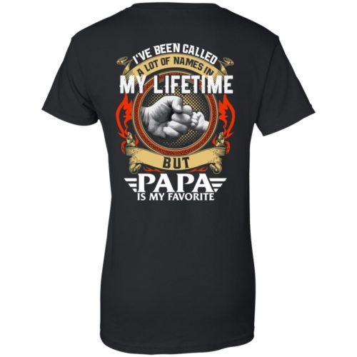 Backside: I Have Been Called A Lot Of Names In My Lifetime But Papa Is My Favorite Shirt - image 2308 500x500