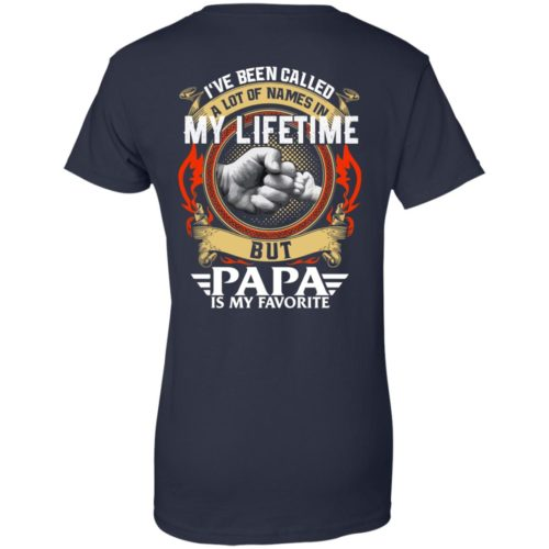 Backside: I Have Been Called A Lot Of Names In My Lifetime But Papa Is My Favorite Shirt - image 2309 500x500
