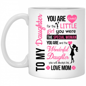 To My Daughter Mug - You Are Loved for the Little Girl You Were - image 300x300
