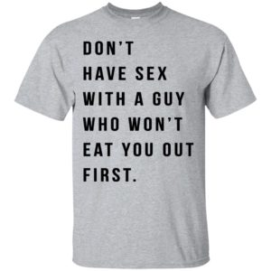 Don't Have Sex With A Guy Won't Eat You Out Shirt - image 3969 300x300