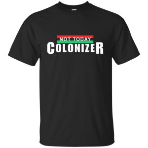 Not Today Colonizer Shirt - image 1135 300x300