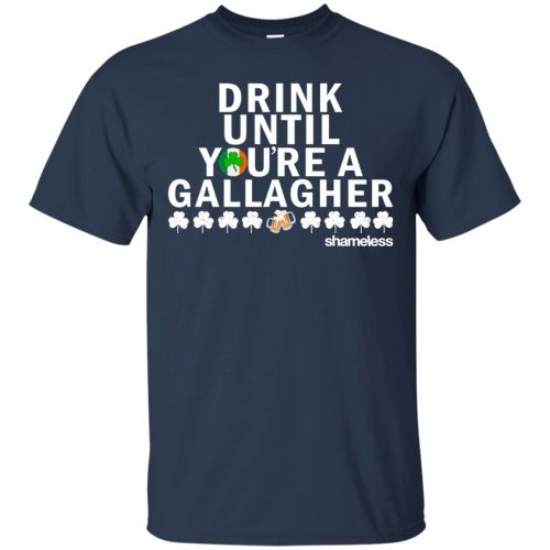 Shameless Drink Until You Are A Gallagher Shirt, Hoodie, Long Sleeve - image 508 500x500