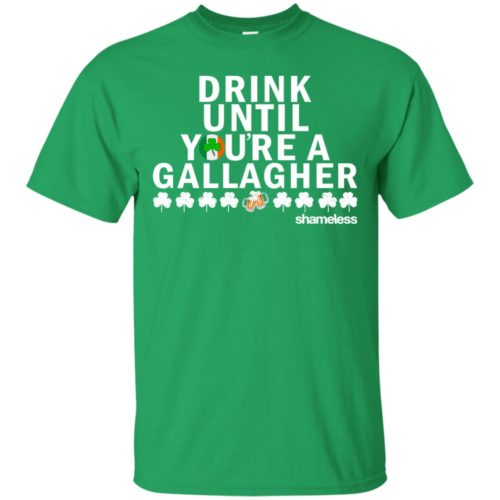 Shameless Drink Until You Are A Gallagher Shirt, Hoodie, Long Sleeve - image 509 500x500
