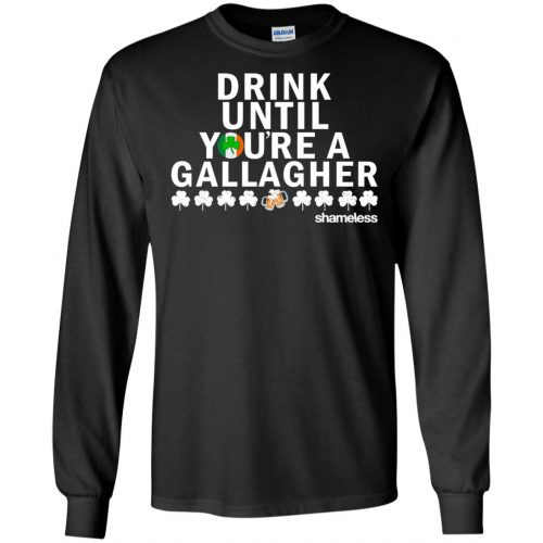 Shameless Drink Until You Are A Gallagher Shirt, Hoodie, Long Sleeve - image 510 500x500