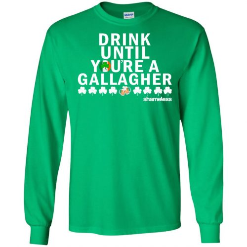 Shameless Drink Until You Are A Gallagher Shirt, Hoodie, Long Sleeve - image 511 500x500