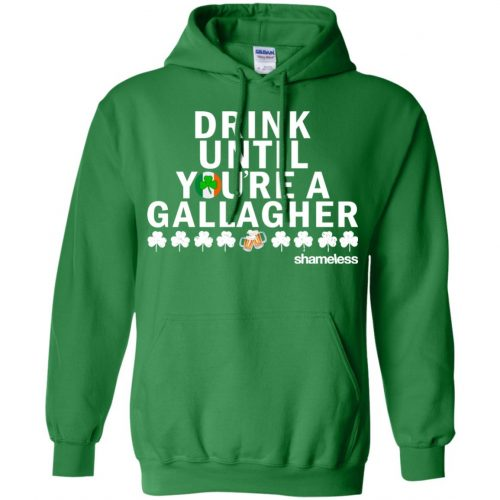 Shameless Drink Until You Are A Gallagher Shirt, Hoodie, Long Sleeve - image 513 500x500