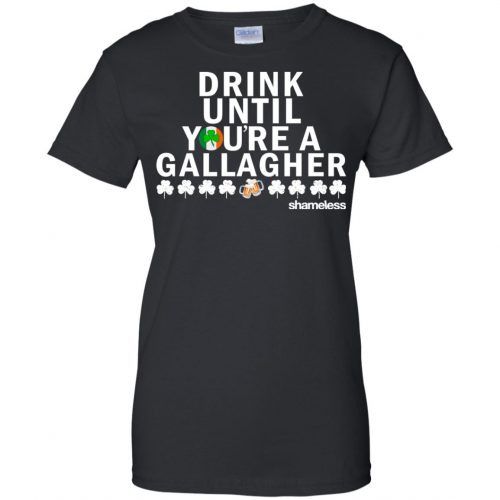 Shameless Drink Until You Are A Gallagher Shirt, Hoodie, Long Sleeve - image 514 500x500