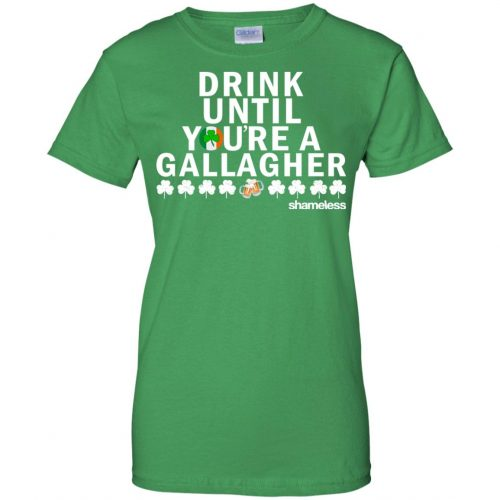 Shameless Drink Until You Are A Gallagher Shirt, Hoodie, Long Sleeve - image 515 500x500