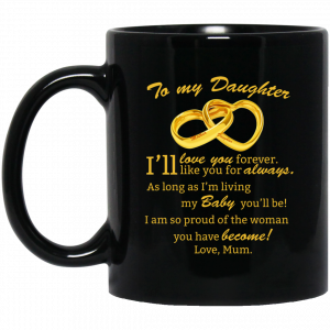 To my daughter I'll love you forever love Mom Mug - image 12 300x300