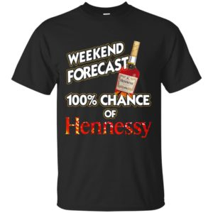 Weekend Forecast 100% Chance of Hennessy shirt, hoodie - image 1205 300x300