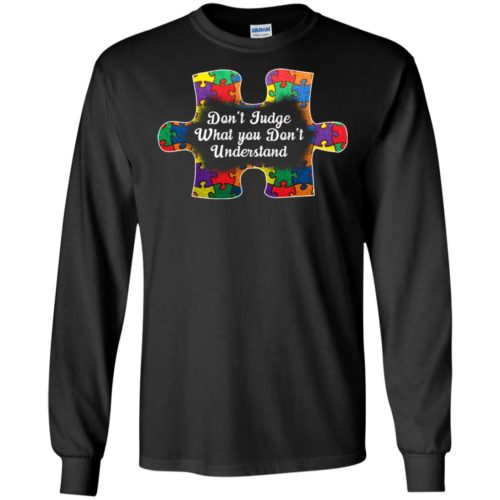 Autism Don't Judge What You Don't Undestand Shirt - image 1370 500x500