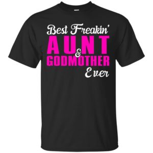 Best Freakin' Aunt and Godmother ever shirt - image 1511 300x300