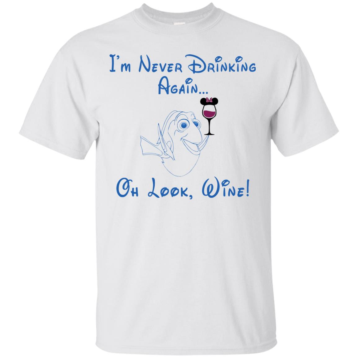 3e75d0be3 Dory I'm Never Drinking Again oh look wine t-shirt, hoodie - Icestork