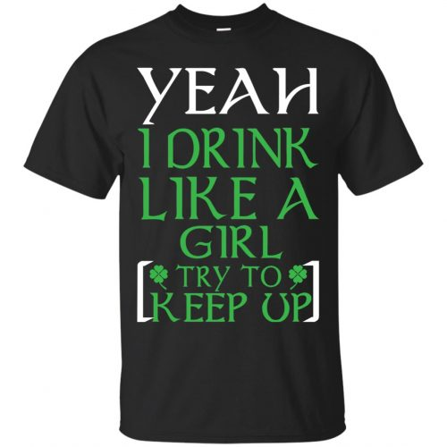 Yeah I Drink Like A Girl Try To Keep Up Shirt, LS - image 18 500x500