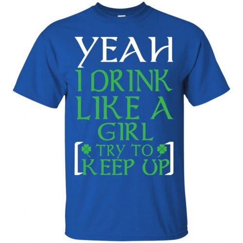 Yeah I Drink Like A Girl Try To Keep Up Shirt, LS - image 19 500x500